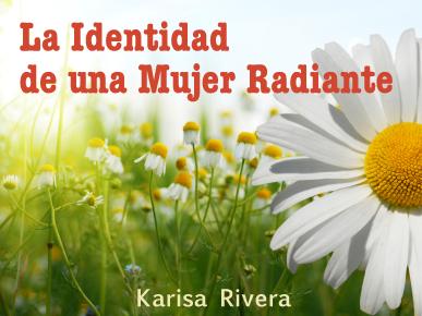 La Identidad de una Mujer Radiante (Parte 1)