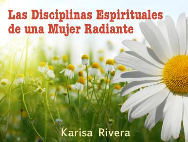Las Disciplinas Espirituales de una Mujer Radiante (Parte 2)